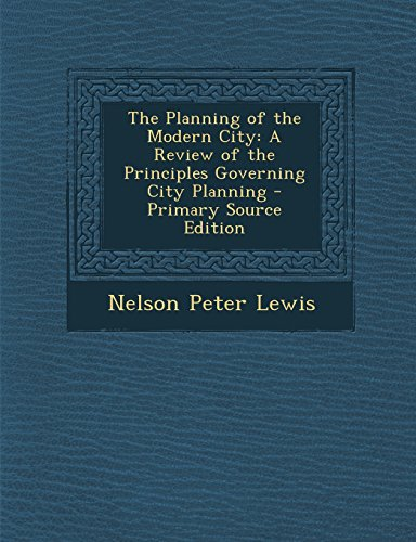 9781295298099: The Planning of the Modern City: A Review of the Principles Governing City Planning