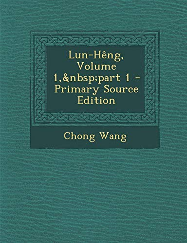 9781295299379: Lun-Heng, Volume 1, Part 1 - Primary Source Edition