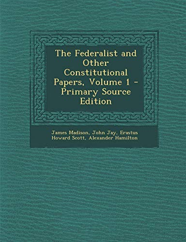 9781295302628: The Federalist and Other Constitutional Papers, Volume 1 - Primary Source Edition