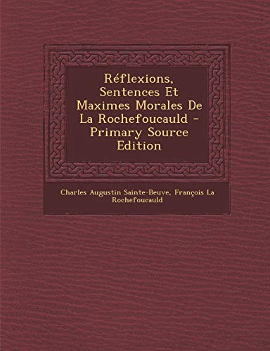 9781295304646: Reflexions, Sentences Et Maximes Morales de La Rochefoucauld - Primary Source Edition (French Edition)