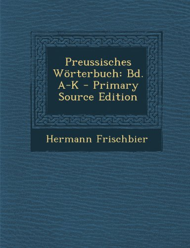 9781295306565: Preussisches Wörterbuch: Bd. A-K - Primary Source Edition
