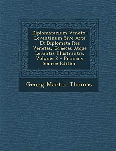 9781295309382: Diplomatarium Veneto-Levantinum Sive Acta Et Diplomata Res Venetas, Graecas Atque Levantis Illustrantia, Volume 2