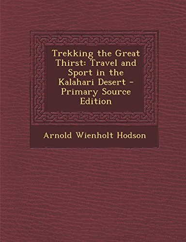 9781295310715: Trekking the Great Thirst: Travel and Sport in the Kalahari Desert - Primary Source Edition