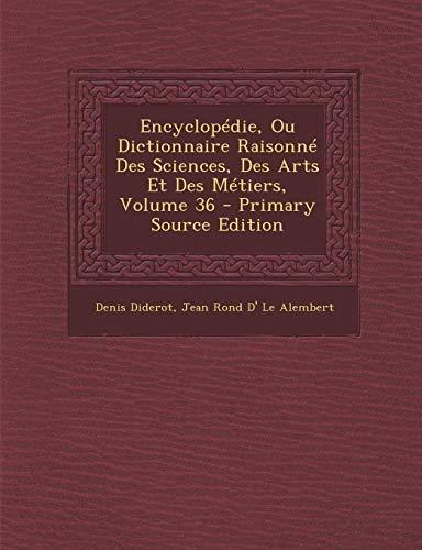 9781295312542: Encyclopédie, Ou Dictionnaire Raisonné Des Sciences, Des Arts Et Des Métiers, Volume 36 (French Edition)