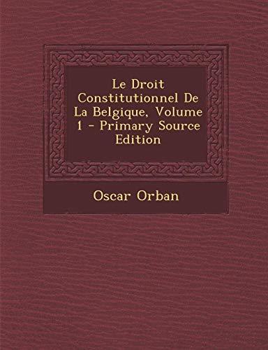 9781295313457: Le Droit Constitutionnel de La Belgique, Volume 1