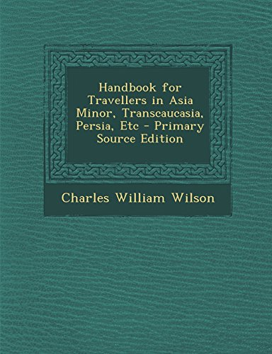 9781295314799: Handbook for Travellers in Asia Minor, Transcaucasia, Persia, Etc - Primary Source Edition
