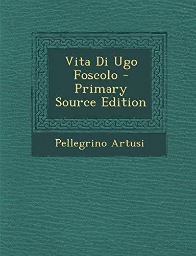 9781295316311: Vita Di Ugo Foscolo - Primary Source Edition (Italian Edition)