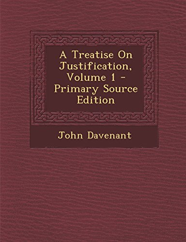 9781295318551: A Treatise On Justification, Volume 1