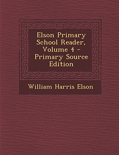 9781295319589: Elson Primary School Reader, Volume 4 - Primary Source Edition