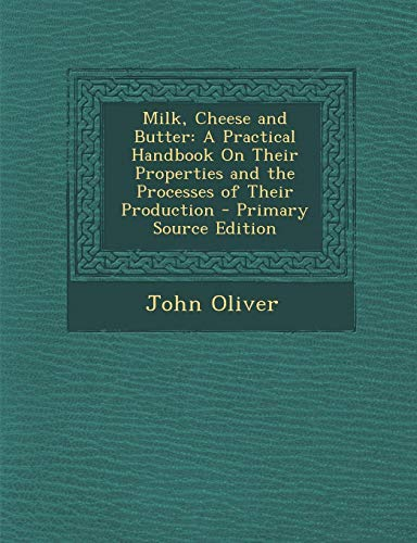 9781295320691: Milk, Cheese and Butter: A Practical Handbook on Their Properties and the Processes of Their Production - Primary Source Edition