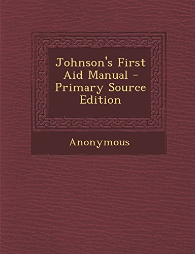 Johnson s First Aid Manual - Primary: Anonymous