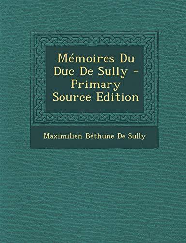 Memoires Du Duc de Sully - Primary: Maximilien Bethune De