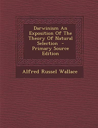 9781295333707: Darwinism an Exposition of the Theory of Natural Selection - Primary Source Edition