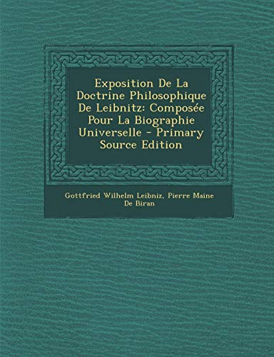 9781295337545: Exposition de La Doctrine Philosophique de Leibnitz: Composee Pour La Biographie Universelle - Primary Source Edition (French Edition)