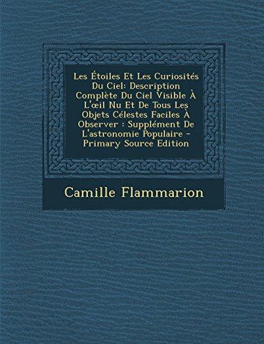 9781295339532: Les Etoiles Et Les Curiosites Du Ciel: Description Complete Du Ciel Visible A L' Il NU Et de Tous Les Objets Celestes Faciles a Observer: Supplement D (French Edition)