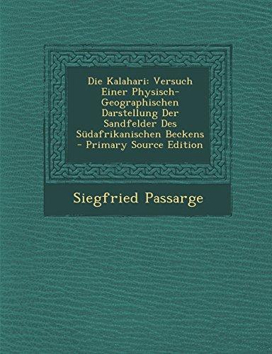 9781295339549: Die Kalahari: Versuch Einer Physisch-Geographischen Darstellung Der Sandfelder Des Sudafrikanischen Beckens - Primary Source Edition (German Edition)