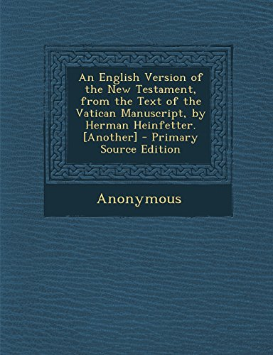 9781295340477: An English Version of the New Testament, from the Text of the Vatican Manuscript, by Herman Heinfetter. [Another]
