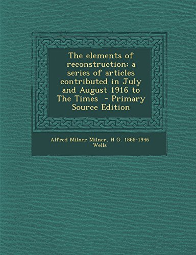 9781295342792: The elements of reconstruction: a series of articles contributed in July and August 1916 to The Times