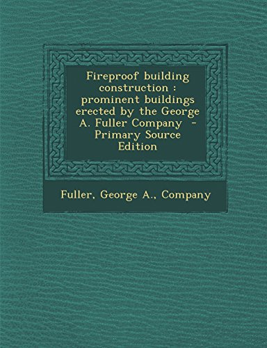 9781295345786: Fireproof Building Construction: Prominent Buildings Erected by the George A. Fuller Company - Primary Source Edition