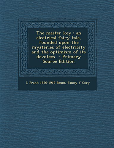 9781295345892: The master key: an electrical fairy tale, founded upon the mysteries of electricity and the optimism of its devotees