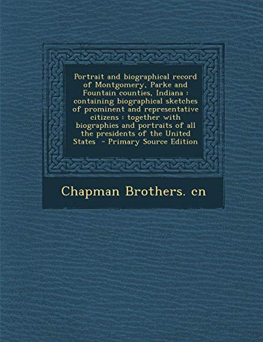 9781295348961: Portrait and biographical record of Montgomery, Parke and Fountain counties, Indiana: containing biographical sketches of prominent and representative ... of all the presidents of the United States