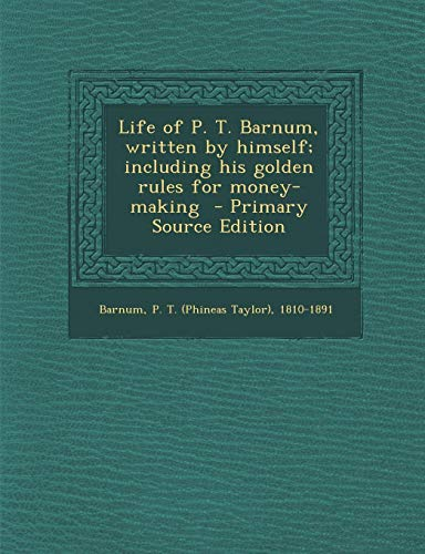 9781295358014: Life of P. T. Barnum, written by himself; including his golden rules for money-making
