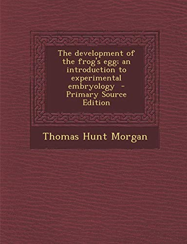 9781295363506: The development of the frog's egg; an introduction to experimental embryology