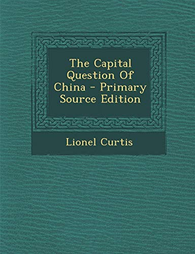 9781295363537: The Capital Question of China - Primary Source Edition