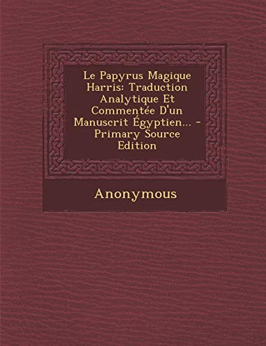 9781295366347: Le Papyrus Magique Harris: Traduction Analytique Et Commentee D'Un Manuscrit Egyptien...