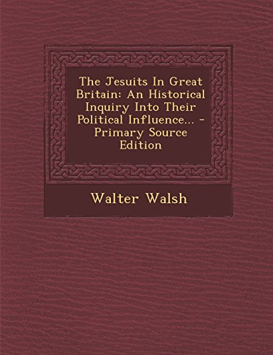 9781295369515: The Jesuits in Great Britain: An Historical Inquiry Into Their Political Influence... - Primary Source Edition