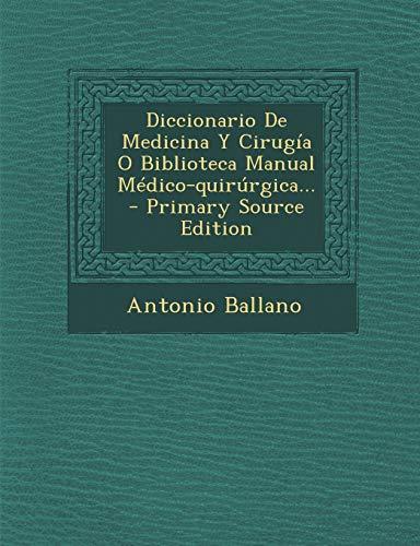 9781295372294: Diccionario de Medicina y Cirugia O Biblioteca Manual Medico-Quirurgica... - Primary Source Edition (Spanish Edition)