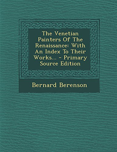 9781295375417: The Venetian Painters Of The Renaissance: With An Index To Their Works...