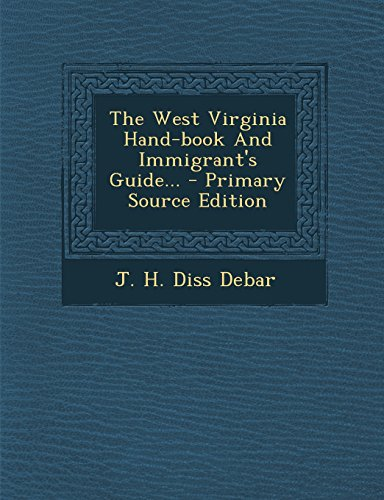 9781295375523: The West Virginia Hand-Book and Immigrant's Guide... - Primary Source Edition