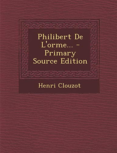 9781295377732: Philibert de L'Orme... - Primary Source Edition (French Edition)