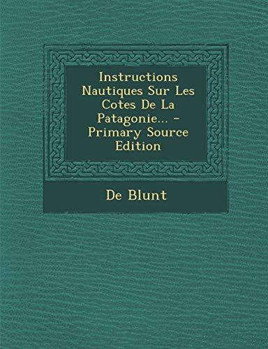 9781295378180: Instructions Nautiques Sur Les Cotes de La Patagonie... - Primary Source Edition