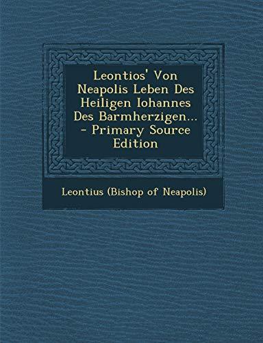9781295379606: Leontios' Von Neapolis Leben Des Heiligen Iohannes Des Barmherzigen... - Primary Source Edition (Greek Edition)