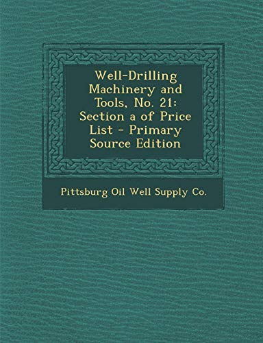 9781295381906: Well-Drilling Machinery and Tools, No. 21: Section a of Price List - Primary Source Edition