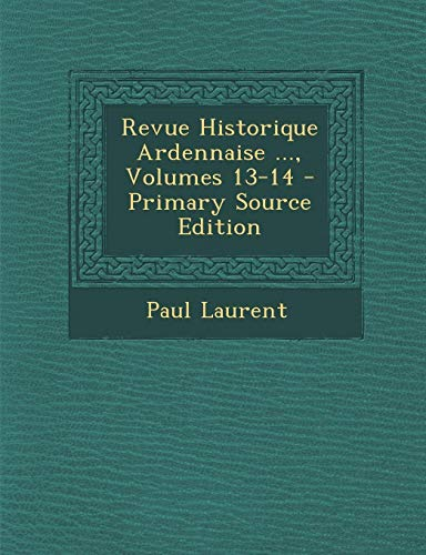 9781295382392: Revue Historique Ardennaise ..., Volumes 13-14 - Primary Source Edition