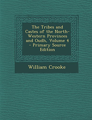 9781295382569: The Tribes and Castes of the North-Western Provinces and Oudh, Volume 4