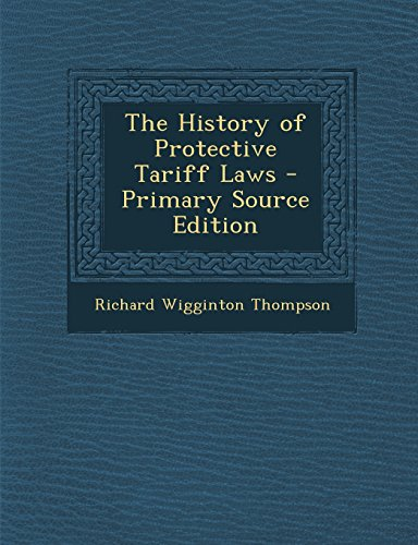 9781295385621: The History of Protective Tariff Laws - Primary Source Edition