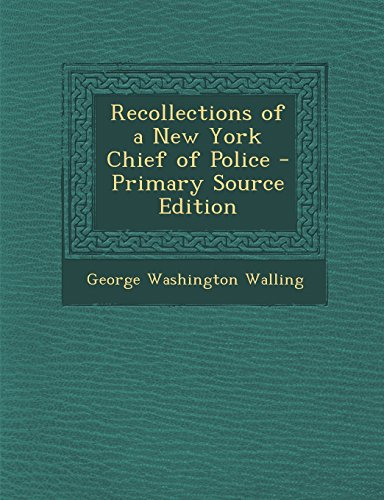 Recollections of a New York Chief of Police: Walling, George Washington