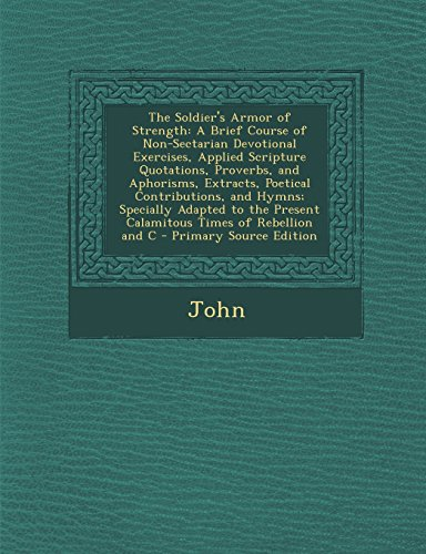 9781295387564: The Soldier's Armor of Strength: A Brief Course of Non-Sectarian Devotional Exercises, Applied Scripture Quotations, Proverbs, and Aphorisms, Extracts