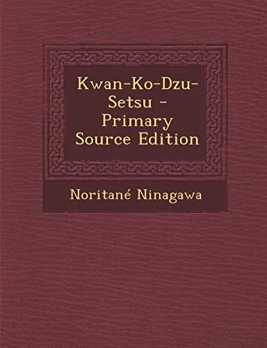 Kwan-Ko-Dzu-Setsu - Primary Source Edition (Paperback): Noritane Ninagawa
