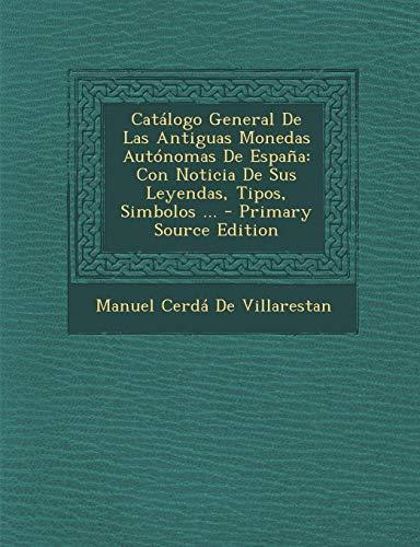 9781295394425: Catálogo General De Las Antiguas Monedas Autónomas De España: Con Noticia De Sus Leyendas, Tipos, Simbolos ... (Spanish Edition)