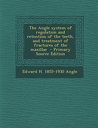 9781295399444: The Angle system of regulation and retention of the teeth, and treatment of fractures of the maxillae