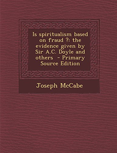 9781295408122: Is spiritualism based on fraud ?: the evidence given by Sir A.C. Doyle and others