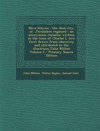 9781295410361: Nova Solyma: the ideal city, or, Jerusalem regained : an anonymous romance written in the time of Charles I, now first drawn from obscurity and attributed to the illustrious John Milton Volume 2