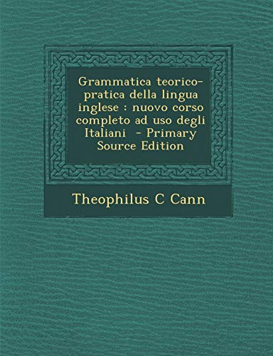 9781295410880: Grammatica Teorico-Pratica Della Lingua Inglese: Nuovo Corso Completo Ad USO Degli Italiani