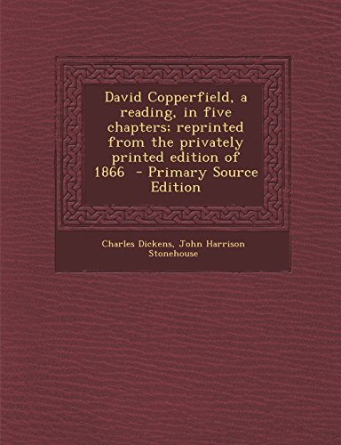 9781295413546: David Copperfield, a reading, in five chapters; reprinted from the privately printed edition of 1866