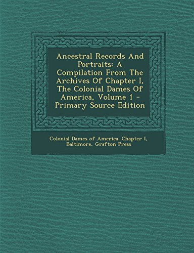 9781295414819: Ancestral Records and Portraits: A Compilation from the Archives of Chapter I, the Colonial Dames of America, Volume 1 - Primary Source Edition